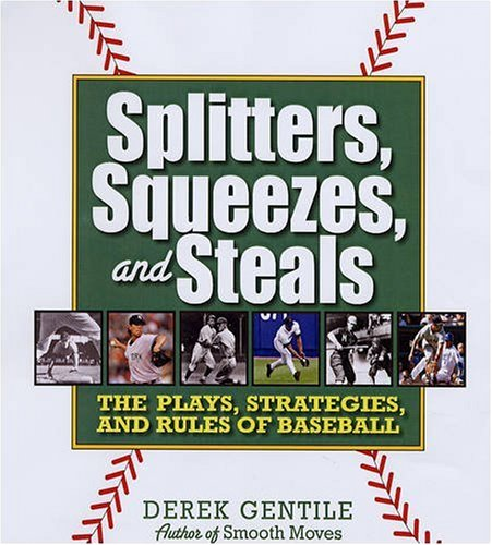 Splitters, Squeezes, and Steals: The Inside Story of Baseball's Greatest Techniques, Strategies, and Plays 9781579127886