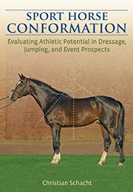 Sport Horse Conformation: Evaluating Athletic Potential in Dressage, Jumping and Eventing Prospects 9781570765308