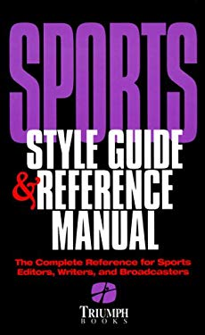 Sports Style Guide and Reference Manual: The Complete Reference for Sports Editors, Writers... 9781572431171