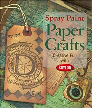 Spray Paint Paper Crafts: Creative Fun with Krylon 9781579909956