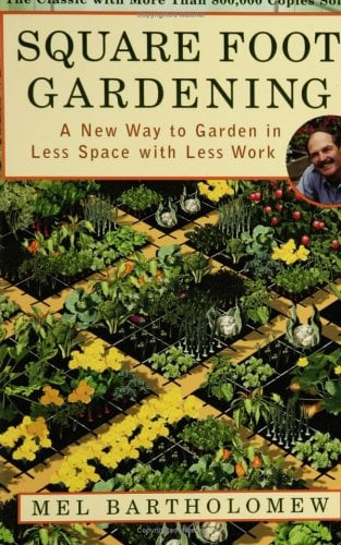 Square Foot Gardening: A New Way to Garden in Less Space with Less Work 9781579548568