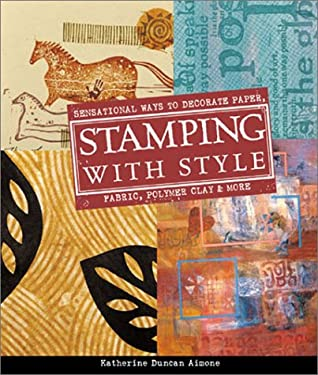 Stamping with Style: Sensational Ways to Decorate Paper, Fabric, Polymer Clay & More 9781579903800