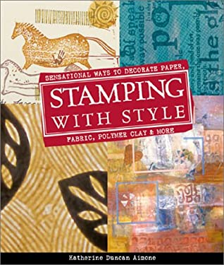 Stamping with Style: Sensational Ways to Decorate Paper, Fabric, Polymer Clay & More 9781579901332