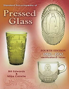 Standard Encyclopedia of Pressed Glass: 1860-1930 Identification & Values 9781574324525