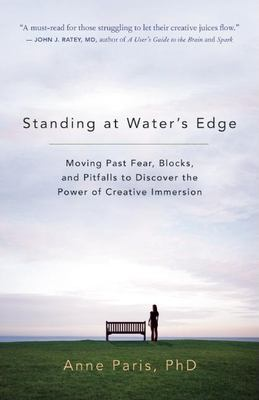 Standing at Water's Edge: Moving Past Fear, Blocks, and Pitfalls to Discover the Power of Creative Immersion 9781577315896