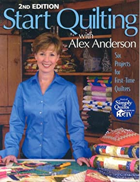 Start Quilting with Alex Anderson: Six Projects for First-Time Quilters 9781571201676