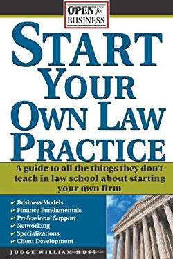 Start Your Own Law Practice: A Guide to All the Things They Don't Teach in Law School about Starting Your Own Firm 9781572485211