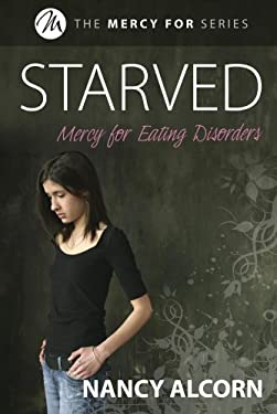 Starved: Mercy for Eating Disorders 9781579218980