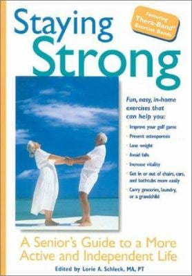 Staying Strong: A Senior's Guide to a More Active and Independent Life 9781577490975
