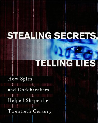 Stealing Secrets, Telling Lies: How Spies and Codebreakers Helped Shape the Twentieth Century 9781574883671