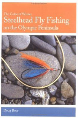 Steelhead Fly Fishing on the Olympic Peninsula: The Color of Winter 9781571883032