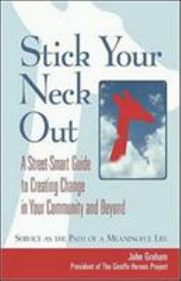Stick Your Neck Out: A Street-Smart Guide to Creating Change in Your Community and Beyond 9781576753040