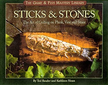 Sticks & Stones: The Art of Grilling on Plank, Vine and Stone 9781572232211