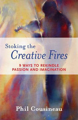 Stoking the Creative Fires: 9 Ways to Rekindle Passion and Imagination 9781573242998