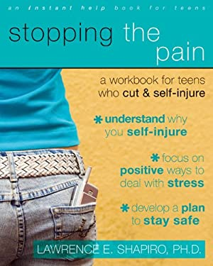 Stopping the Pain: A Workbook for Teens Who Cut and Self-Injure 9781572246027