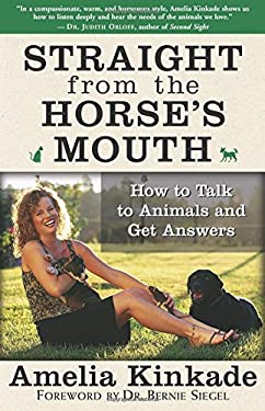 Straight from the Horse's Mouth: How to Talk to Animals and Get Answers 9781577315063
