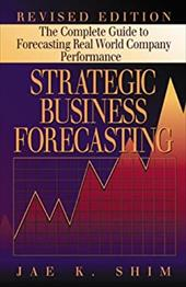 Strategic Business Forecasting: The Complete Guide to Forecasting Real World Company Performance, Revised Edition 7088093