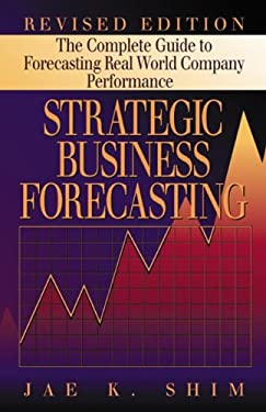 Strategic Business Forecasting: The Complete Guide to Forecasting Real World Company Performance, Revised Edition 9781574442519