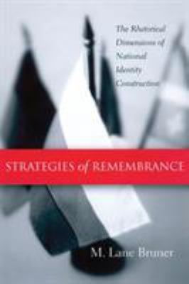 Strategies of Remembrance: The Rhetorical Dimensions of National Identity Construction