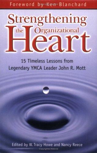 Strengthening the Organizational Heart: 15 Timeless Lessons from Legendary YMCA Leader John R. Mott 9781577363668