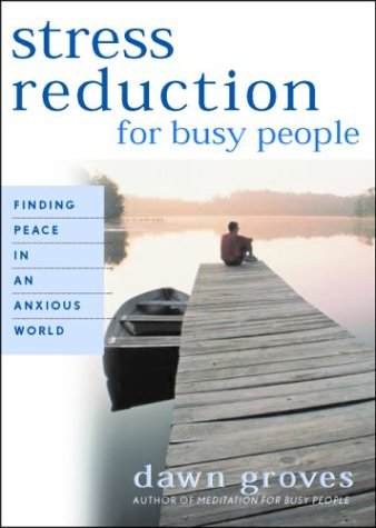 Stress Reduction for Busy People: Finding Peace in an Anxious World 9781577314158