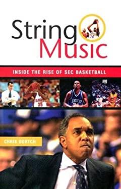 String Music: Inside the Rise of SEC Basketball 9781574887020