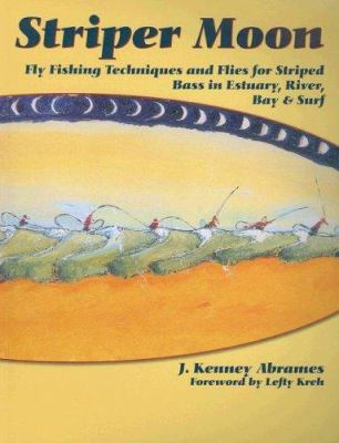 Striper Moon: Fly Fishing Techniques and Flies for Striped Bass in Estuary, River, Bay & Surf 9781571884084