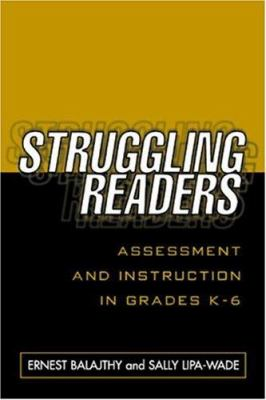 Struggling Readers: Assessment and Instruction in Grades K-6