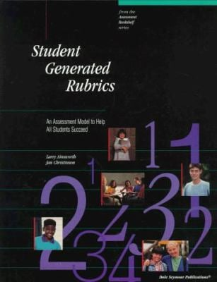 21855 Student-Generated Rubrics: An Assessment Model to Help All Students Succeed 9781572329218