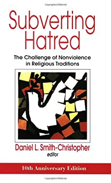 Subverting Hatred: The Challenge of Nonviolence in Religious Traditions 9781570757471