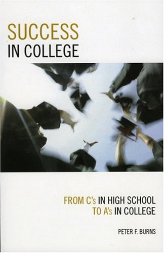 Success in College: From C's in High School to A's in College 9781578864591