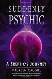 Suddenly Psychic: A Skeptic's Journey 7063423