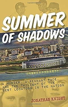 Summer of Shadows: A Murder, a Pennant Race, and the Twilight of the Best Location in the Nation 9781578604678