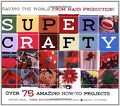 Super Crafty: Over 75 Amazing How-To Projects 7051181