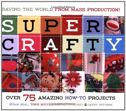 Super Crafty: Over 75 Amazing How-To Projects 9781570614507