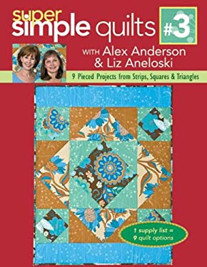 Super Simple Quilts: 9 Pieced Projects from Strips, Squares & Triangles 9781571205384