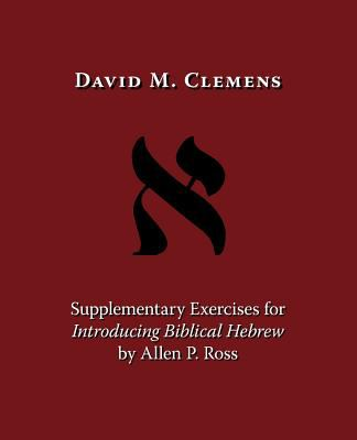 Supplementary Exercises for Introducing Biblical Hebrew by Allen P. Ross 9781573834254