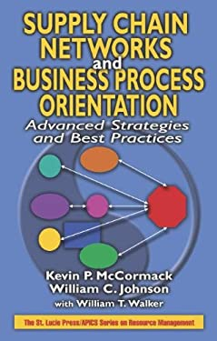 Supply Chain Networks and Business Process Orientation: Advanced Strategies and Best Practices 9781574443271