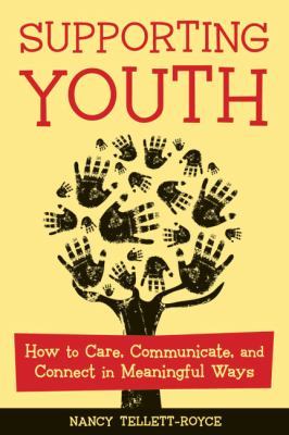 Supporting Youth: How to Care, Communicate, and Connect in Meaningful Ways 9781574822533