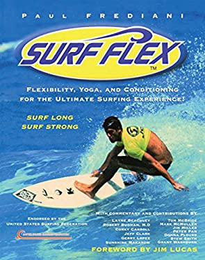 Surf Flex: Flexibility, Yoga, and Conditioning for the Ultimate Surfing Experience 9781578260782