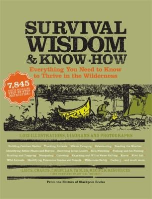 Survival Wisdom & Know How: Everything You Need to Know to Thrive in the Wilderness 9781579127534