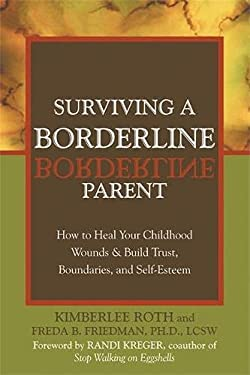 Surviving a Borderline Parent: How to Heal Your Childhood Wounds & Build Trust, Boundaries, and Self-Esteem 9781572243286