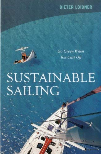 Sustainable Sailing: Go Green When You Cast Off 9781574092844