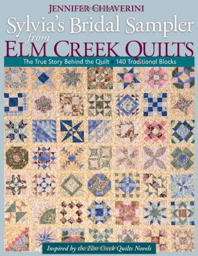 Sylvia's Bridal Sampler from Elm Creek Quilts: The True Story Behind the Quilt - 140 Traditional Blocks 9781571206558