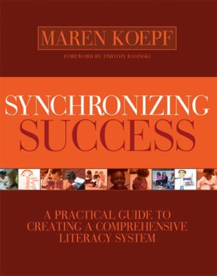 Synchronizing Success: A Practical Guide to Creating a Comprehensive Literacy System 9781571107435