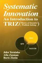 Systematic Innovation: An Introduction to Triz (Theory of Inventive Problem Solving)