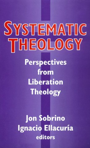 Systematic Theology: Perpspectives from Liberation Theology: Readings from Mysterium Liberationis 9781570750687