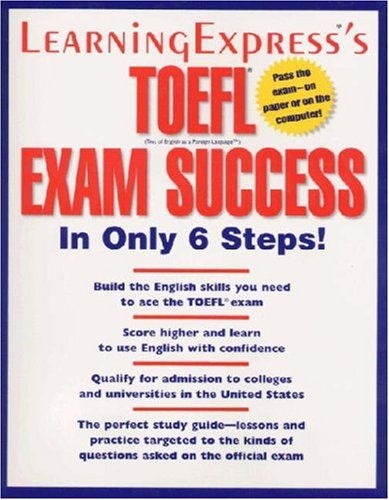 TOEFL Exam Success in Only 6 Steps 9781576854211