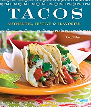 Tacos: Authentic, Festive & Flavorful 9781570616129
