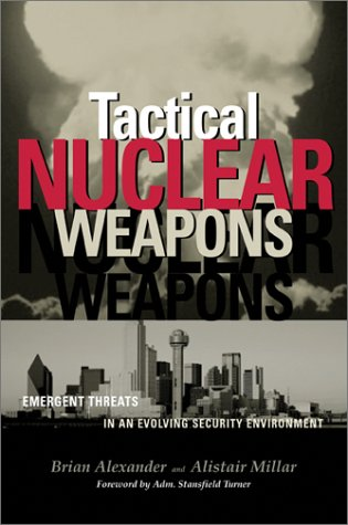 Tactical Nuclear Weapons: Emergent Threats in an Evolving Security Environment 9781574885859